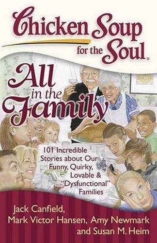 """Image of Chicken Soup for the Soul: All in the Family: 101 Incredible Stories about Our Funny, Quirky, Lovable & """"Dysfunctional"""" Families"""