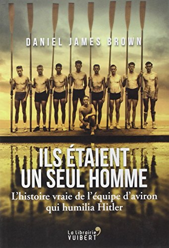 Ils etaient un seul homme - L'histoire vraie de l'equipe d'aviron qui humilia Hitler [ French version of The Boys in the Boat: Nine Americans and ... the 1936 Berlin Olympics ] (French Edition)