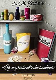 Les ingrédients du bonheur par  S. M. Gerhard