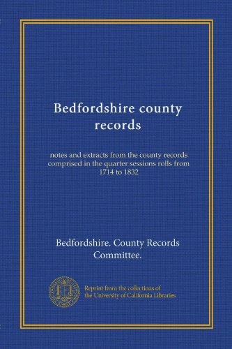 - Bedfordshire county records (v.2): notes and extracts from the county records comprised in the quarter sessions rolls from 1714 to 1832