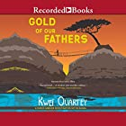 Gold of Our Fathers Audiobook by Kwei Quartey Narrated by Corey Allen