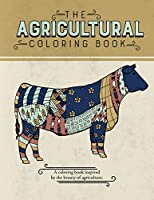 The Agricultural Coloring Book: A coloring book inspired by the beauty of agriculture.