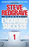 Enduring Success: How to Stay at the Top in Business