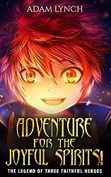 Adventure for the Joyful Spirits!: The Legend of Three Heroes