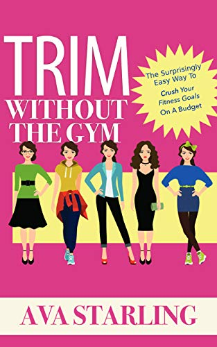 Trim Without The Gym: The Surprisingly Easy Way To Crush Your Fitness Goals On A Budget