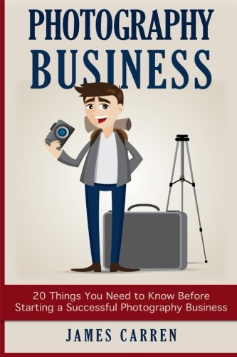 Photography Business: 20 Things You Need To Know Before Starting A Successful Photography Business