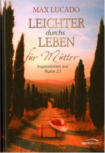 Leichter durchs Leben - Für Mütter: Inspirationen aus Psalm 23