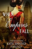 Front cover for the book When Empires Fall (A Vasser Legacy Novel) by Katie Jennings