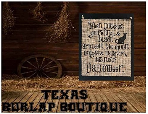JUST MADE: Halloween Collection: When Witches go riding & black cat are seen the moon laughs & whispers tis near Halloween Burlap Country Rustic Chic Wedding Sign Western Home Décor -