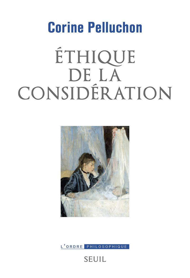 Ethique de la considération: Amazon.fr: Pelluchon, Corine: Livres