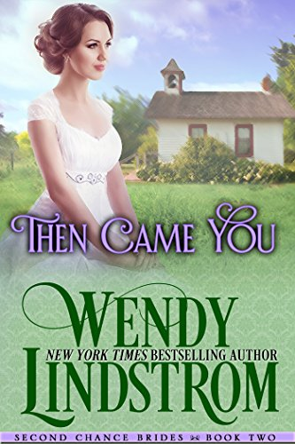 Then Came You: A Sweet & Clean Historical Romance (Second Chance Brides Book 2) by [Lindstrom, Wendy]