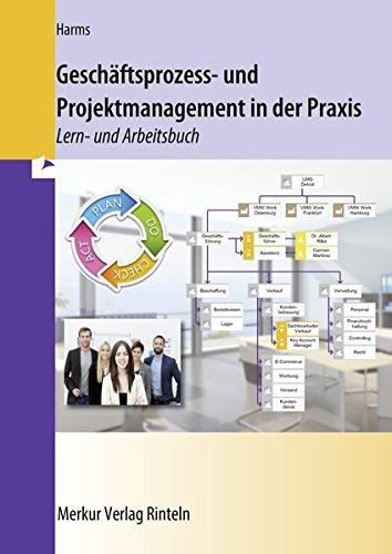 Geschäftsprozess- und Projektmanagement in der Praxis: Lern- und Arbeitsbuch Taschenbuch – 15. Juni 2015 Knut Harms Merkur Rinteln 3812010402 Berufsschulbücher