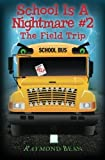img - for School Is A Nightmare #2: The Field Trip by Raymond Bean (2012-02-23) book / textbook / text book