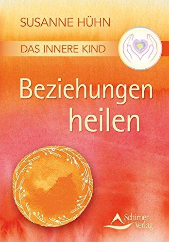 Das Innere Kind – Beziehungen heilen Taschenbuch – 18. Februar 2016 Susanne Hühn Schirner Verlag 3843451338 Esoterik