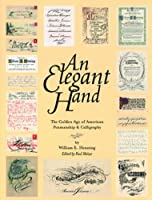 An Elegant Hand: The Golden Age of American Penmanship and Calligraphy
