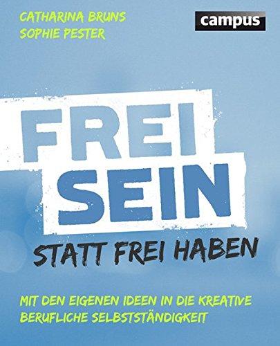 frei-sein-statt-frei-haben-mit-den-eigenen-ideen-in-die-kreative-berufliche-selbststndigkeit