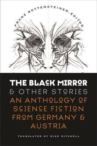 The Black Mirror and Other Stories: An Anthology of Science Fiction from Germany and Austria (Early Classics of Science Fiction)