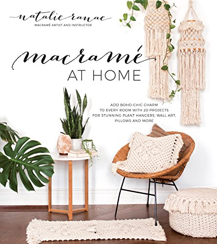 Macrame at Home: Add Boho-Chic Charm to Every Room with 20 Projects for Stunning Plant Hangers, Wall Art, Pillows and More [Ranae, Natalie] (Tapa Blanda)