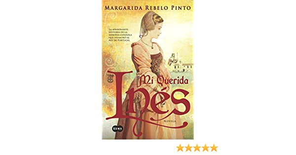 Amazon.com: Mi querida Inés (Spanish Edition) eBook: Margarida Rebelo Pinto, Atalaire Cb, Mercedes Fernandez Cuesta, Mario Jose Grande Esteban: Kindle Store