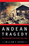 Andean Tragedy: Fighting the War of the Pacific, 1879-1884 (Studies in War, Society, and the Militar)