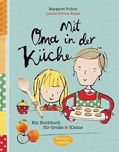 Mit Oma in der Küche: Ein Kochbuch für Große und Kleine