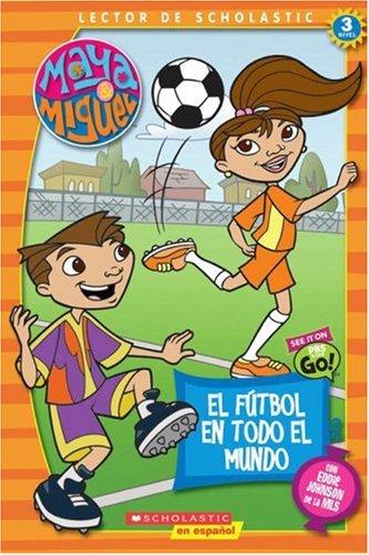 Maya & Miguel: El fútbol en todo el mundo: Soccer Around The World (Scholastic Reader Level 3) (Spanish Edition)