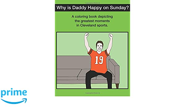 amazoncom why is daddy happy on sunday great moments in cleveland sports coloring book 9781974537457 scott kevin obrien books - Cleveland Sports Coloring Book