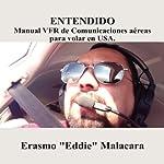 Entendido: Manual VFR de Comunicaciones aereas para volar en USA (Spanish Edition) | Erasmo Malacara