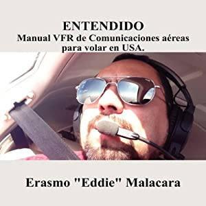 Entendido: Manual VFR de Comunicaciones aereas para volar en USA (Spanish Edition) Audiobook