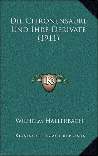 Die Citronensaure Und Ihre Derivate (1911)