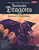 How to Draw and Paint Fantastic Dragons and Other Fantasy Creatures with Pens/Pencils and Paint Brush and Paint and Eraser and Drawing Pad