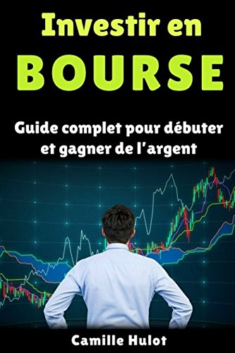 Investir en bourse : Guide complet pour débuter et gagner de l'argent Broché – 22 septembre 2017 Camille Hulot Independently published 1549807900