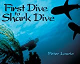 First Dive to Shark Dive, Peter Lourie, 1590787862