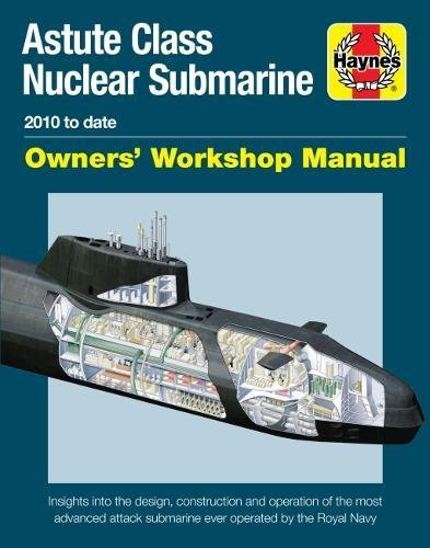 Navy Submarine Classes - Astute Class Nuclear Submarine: 2010 to date (Owners' Workshop Manual)