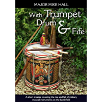 With Trumpet, Drum and Fife: A short treatise covering the rise and fall of military musical instruments on the… book cover