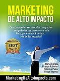 Marketing de Alto Impacto: Cuatro Expertos Reconocidos te comparten todos sus secretos en este libro, que cambiará tu vida....¡y la de tu negocio! (Spanish Edition)