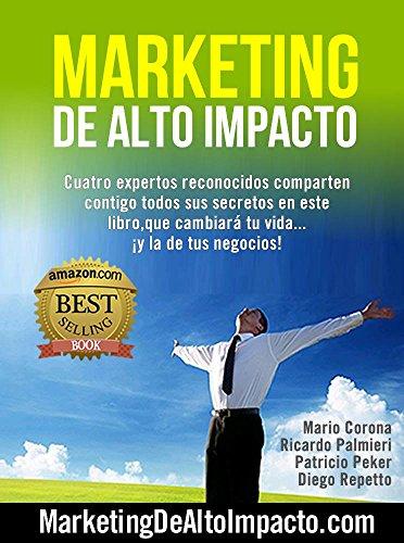 Descargar Libro Marketing De Alto Impacto: Cuatro Expertos Reconocidos Te Comparten Todos Sus Secretos En Este Libro, Que Cambiará Tu Vida....¡y La De Tu Negocio! Mario Corona