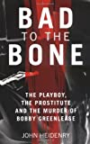 img - for Bad to the Bone: The Playboy, the Prostitute and the Murder of Bobby Greenlease by John Heidenry (2010-01-04) book / textbook / text book