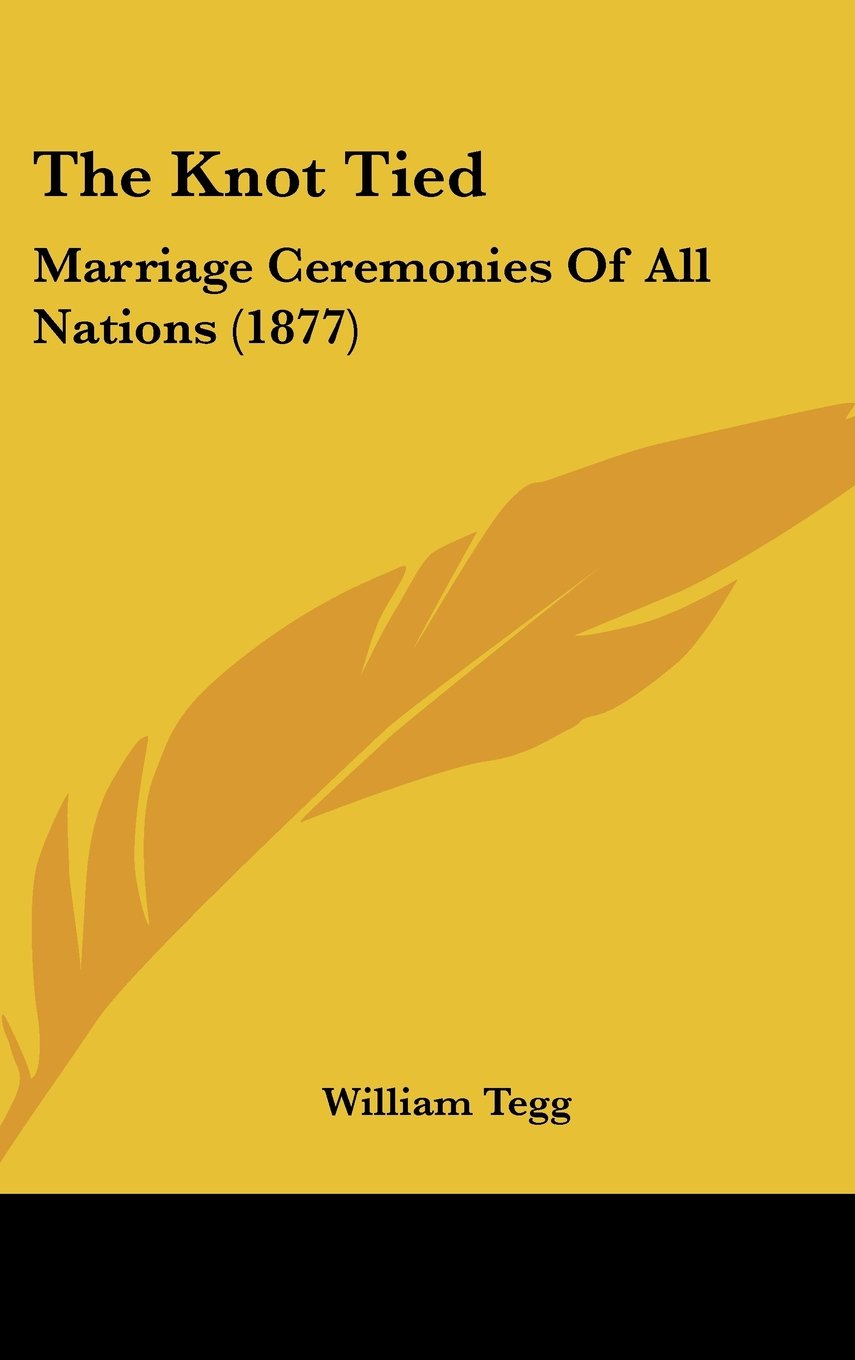 The Knot Tied: Marriage Ceremonies Of All Nations (1877)