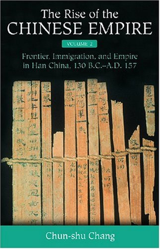 2: The Rise of the Chinese Empire: Frontier, Immigration, and Empire in Han China, 130 B.C.-A.D.157 - Western Han Dynasty