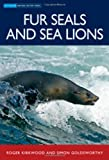 Fur Seals and Sea Lions, Roger Kirkwood and Simon Goldsworthy, 0643096922