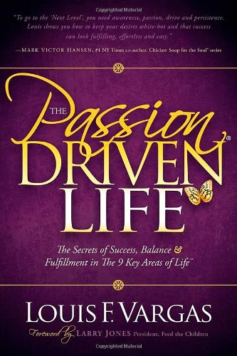 Read Online The Passion Driven Life: The Secrets of Success, Balance & Fulfillment in the 9 Key Areas of Life pdf