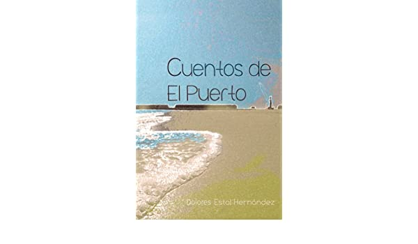Amazon.com: Cuentos de El Puerto (Spanish Edition) eBook: Dolores Estal Hernandez, Luisa Navarrete: Kindle Store