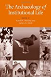 img - for The Archaeology of Institutional Life book / textbook / text book