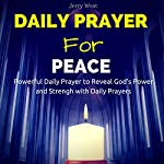 Daily Prayer for Peace: Powerful Daily Prayer to Reveal God's Power and Strength in Your LIfe | Jerry West