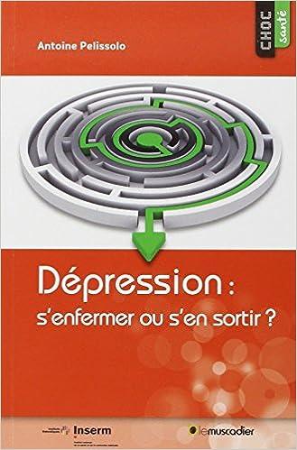 Téléchargement Dépression : s'enfermer ou s'en sortir ? pdf
