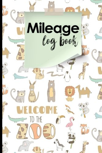 Mileage Log Book: Mileage Book For Car, Mileage Keeper, Mileage Tracker, Cute Zoo Animals Cover (Mileage Log Books) (Volume 98)