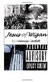 Jesus of Wigan, Francis Garfitt, 149106188X