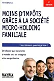 MOINS D'IMPOTS GRACE A LA SOCIETE MICRO-HOLDING FAMILIALE : DEVELOPPER PUIS TRANSMETTRE