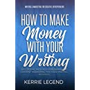 How to Make Money with Your Writing: Succeeding with Self-Publishing and Content Marketing for Your Writing Business (Writing & Marketing for Creative Entrepreneurs Book 1)